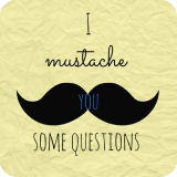 I Mustache You Some Questions… (& giveawaywinners!)